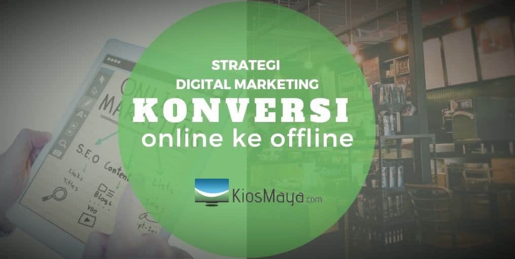 strategi digital marketing untuk konversi online ke offline