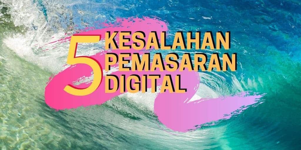 5 kesalahan pemasaran digital