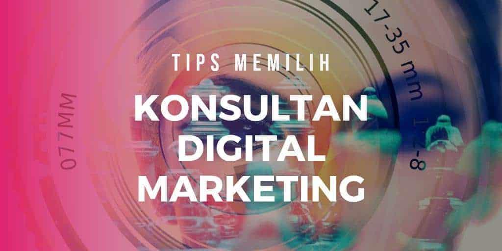 Tips Memilih Konsultan Digital Marketing