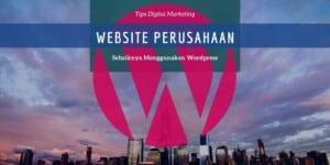website perusahaan sebaiknya gunakan wp