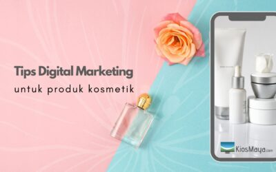 Digital Marketing Untuk Produk Kosmetik Gimana Caranya ?