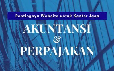 Manfaat Website untuk Kantor Jasa Akuntan dan Perpajakan